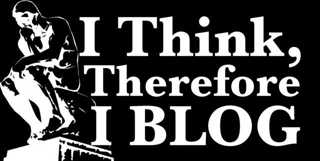 I Think Therefore I Blog: Here's Why…
